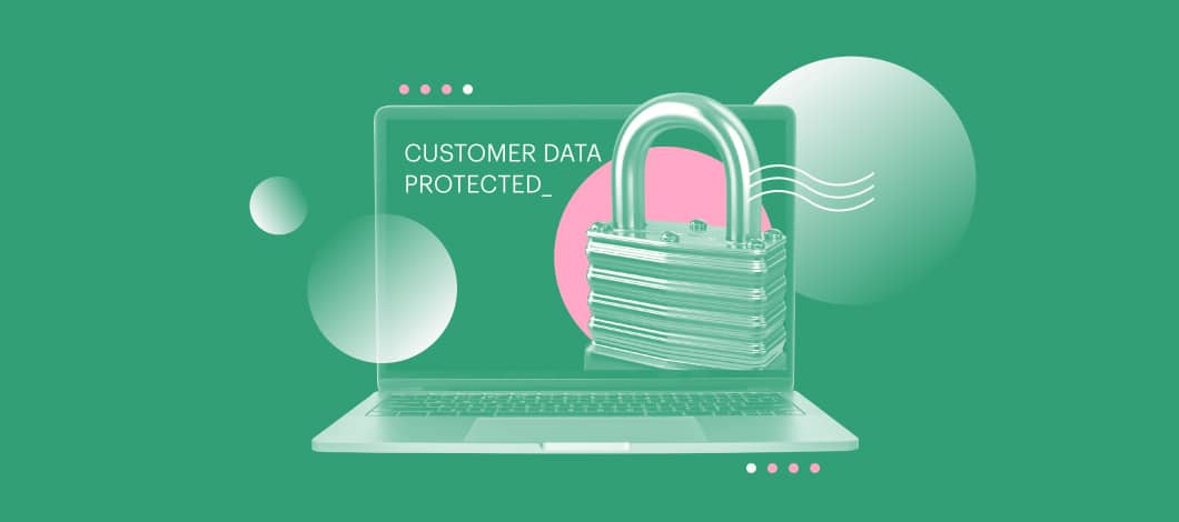 """A screen shows a closed lock and the words """"Customer Data Protected."""""""